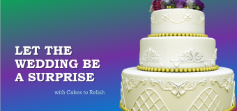 Let the Wedding be a surprise with Cakes to Relish