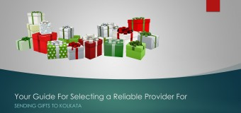 Your Guide for Selecting a Reliable Provider for Sending Gifts to Kolkata